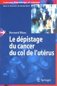 Bernard Blanc - Le dépistage du cancer du col de l'utérus.