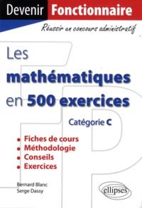 Bernard Blanc et Serge Dassy - Les mathématiques en 500 exercices - Catégorie C.
