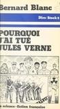 Bernard Blanc et Jean-Claude Barreau - Pourquoi j'ai tué Jules Verne.