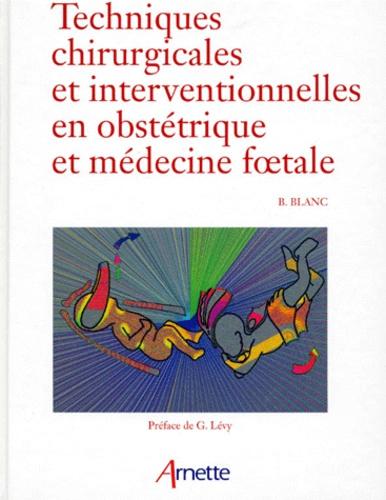 Bernard Blanc - Techniques chirurgicales et interventionnelles en obstétrique et médecine foetale.