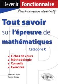 Bernard Blanc et Serge Dassy - Tout savoir sur l'épreuve de mathématiques - Catégorie C.