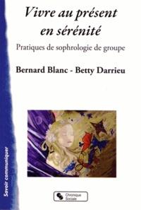 Bernard Blanc et Betty Darrieu - Vivre au présent en sérénité - Pratiques de sophrologie de groupe.