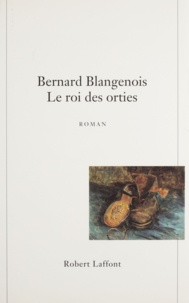 Bernard Blangenois - Le roi des orties.