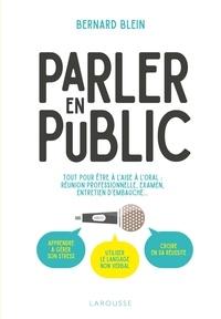 Bernard Blein - Parler en public - Tout pour être à l'aise à l'oral : réunion professionnelle, examen, entretien d'embauche....