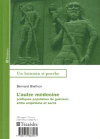 Bernard Blethon - L'autre médecine - Pratiques populaires de guérison entre empirisme et sacré.
