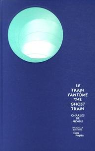 Bernard Blistène et Israel Rosenfield - Le train fantôme - Charles de Meaux.