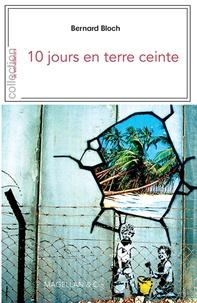Bernard Bloch - 10 jours en terre ceinte - Penser contre soi-même....
