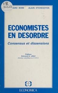 Bernard Bobe et Alain Etchegoyen - Économistes en désordre : consensus et dissensions.