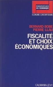 Bernard Bobe et Pierre Llau - Fiscalité et choix économiques.