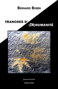 Bernard Bobin - Tranches d'(in)humanité.