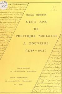 Bernard Bodinier et Alain Gérardin - Cent ans de politique scolaire à Louviers (1789-1914).
