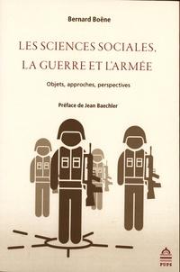 Bernard Boëne - Les sciences sociales, la guerre et l'armée - Objets, approches, perspectives.