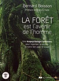 Bernard Boisson - La Forêt est l'avenir de l'homme - Une écopsychologie forestière pour repenser la société et notre lien avec le vivant.