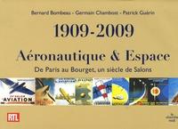 Bernard Bombeau et Germain Chambost - 1909-2009 Aéronautique et Espace - De Paris au Bourget, un siècle de Salons.