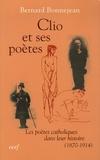 Bernard Bonnejean - Clio et ses poètes - Les poètes catholiques dans leur histoire (1870-1914).