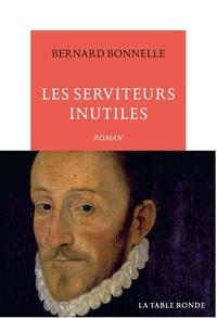 Bernard Bonnelle - Les serviteurs inutiles.