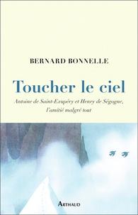Bernard Bonnelle - Toucher le ciel - Antoinne de Saint-Exupéry et Henry de Ségogne, l'amitié malgré tout.