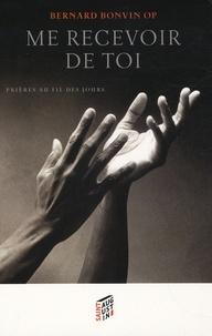 Bernard Bonvin - Me recevoir de toi - Prières au fil des jours.