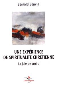Bernard Bonvin - Une expérience de spiritualité chrétienne - La joie de croire.