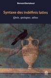 Bernard Bortolussi - Syntaxe des indéfinis latins - Quis, quisque, alius.