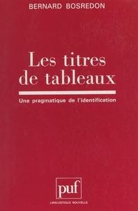 Bernard Bosredon et Guy Serbat - Les titres de tableaux - Une pragmatique de l'identification.