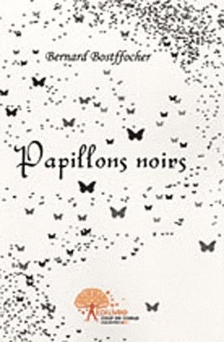 Bernard Bostffocher - Papillons noirs.