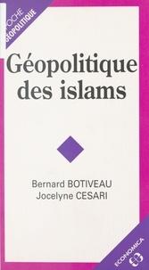 Bernard Botiveau et Jocelyne Cesari - Géopolitique des islams.