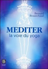 Bernard Bouanchaud - Méditer - La voie du yoga.