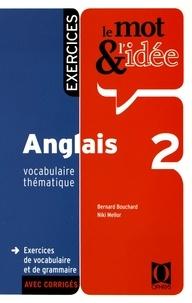 Bernard Bouchard et Niki Mellor - Le mot et l'idée Anglais 2 - Vocabulaire thématique – Exercices de vocabulaire et de grammaire avec corrigés.