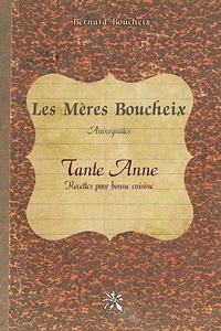 Bernard Boucheix - Les Mères Boucheix, Auvergnates - Tante Anne - Recettes pour bonne cuisine.