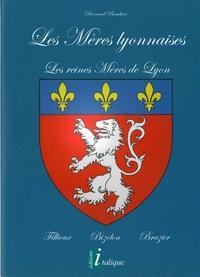 Bernard Boucheix - Les mères lyonnaises - Les reines meres de Lyon, Fillioux - Bizolon - Brazier.