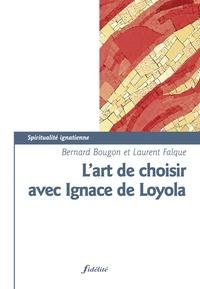 L'art de choisir avec Ignace de Loyola - Bernard Bougon |