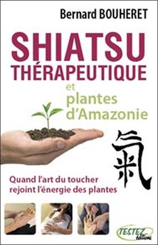Bernard Bouheret - Shiatsu thérapeutique et plantes d'Amazonie - Quand l'art du toucher rejoint l'énergie des plantes.