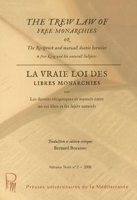Bernard Bourdin - La vraie loi des libres monarchies ou Les devoirs réciproques et mutuels entre un roi libre et ses sujets naturels - Edition bilingue français-anglais.