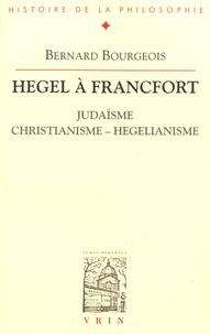Bernard Bourgeois - Hegel à Francfort - Judaïsme, christianisme, hégélianisme.
