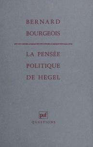 Bernard Bourgeois - La pensée politique de Hegel.