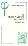 Bernard Bourgeois - Le Droit naturel de Hegel (1802-1803) - Commentaire : contribution à l'étude de la genèse de la spéculation hégélienne à Iéna.
