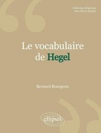 Bernard Bourgeois - Le vocabulaire de Hegel.