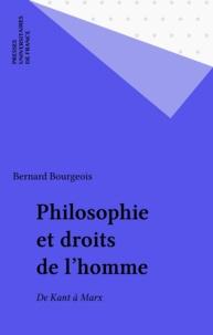Bernard Bourgeois - Philosophie et droits de l'homme - De Kant à Marx.