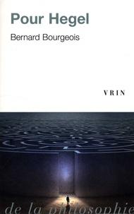 Bernard Bourgeois - Pour Hegel.