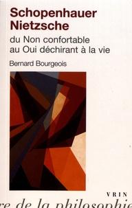 Bernard Bourgeois - Schopenhauer - Nietzsche ou du non confortable au oui déchirant à la vie.