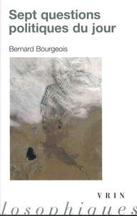 Bernard Bourgeois - Sept questions politiques du jour.