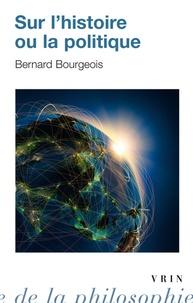 Bernard Bourgeois - Sur l'histoire ou la politique.