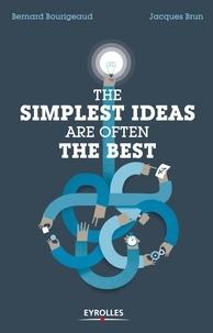 Bernard Bourigeaud et Jacques Brun - The simplest ideas are often the best - Exclusivité ebook - Disponible uniquement en version numérique à télécharger.