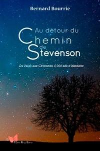 Bernard Bourrié - Au détour du chemin de Stevenson - De Velay aux Cévennes, 5 000 ans d'histoires.