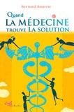 Bernard Bourrié - Quand la médecine trouve la solution.