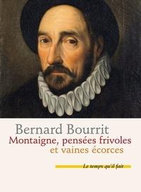 Montaigne- Pensées frivoles et vaines écorces - Bernard Bourrit |