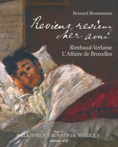 Bernard Bousmanne - Reviens, reviens, cher ami - Rimbaud-Verlaine, L'Affaire de Bruxelles.