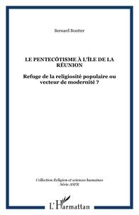 Bernard Boutter - LE PENTECÔTISME À L'ÎLE DE LA RÉUNION - Refuge de la religiosité populaire ou vecteur de modernité ?.