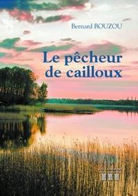 Bernard Bouzou - Le pêcheur de cailloux.